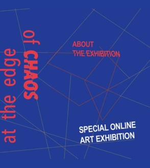 AT THE EDGE OF CHAOS   EXHIBITION