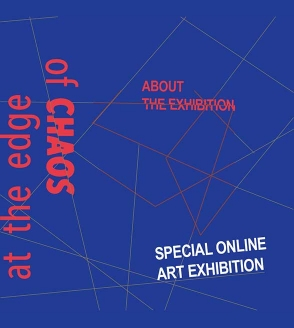 At the Edge of Chaos, online exhibition curated by the Arts Management Master Course